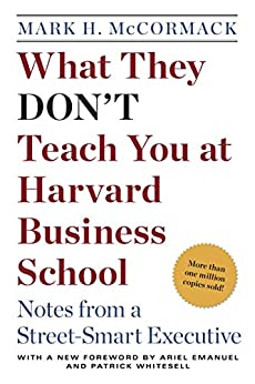 What They Don't Teach You at Harvard Business School: Notes from a Street-smart Executive by [Mark H. McCormack]
