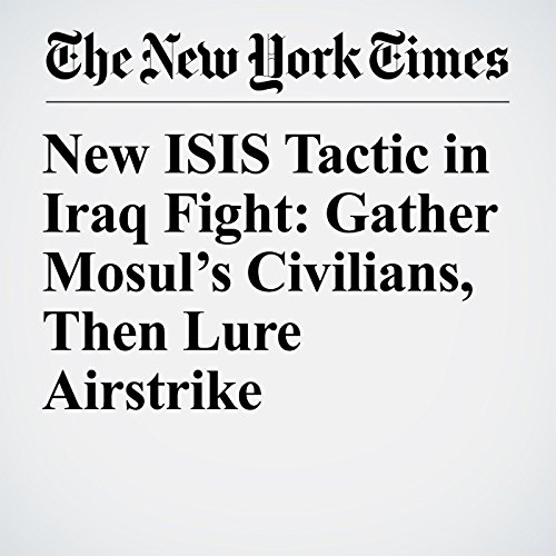 New ISIS Tactic in Iraq Fight: Gather Mosul's Civilians, Then Lure Airstrike copertina