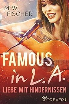 Famous in L.A.: Liebe mit Hindernissen von [M. W. Fischer]