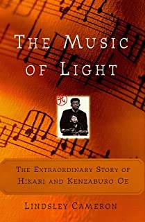The MUSIC OF LIGHT: THE EXTRAORDINARY STORY OF HIKARI AND KENZABURO OE