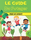 Le Guide du Potager pour les Enfants: Cultiver ses légumes de la graine à l'assiette - Jardinage et permaculture - Sur un balcon ou dans un jardin