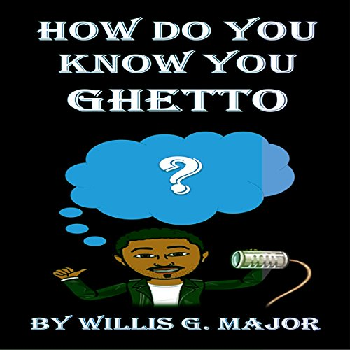 How Do You Know You Ghetto?: An Old School Social Commentary audiobook cover art