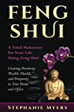 Feng Shui: A Total Makeover for Your Life Using Feng Shui - Creating Harmony, Wealth, Health, and Prosperity in Your Home and Office - Stephanie Myers