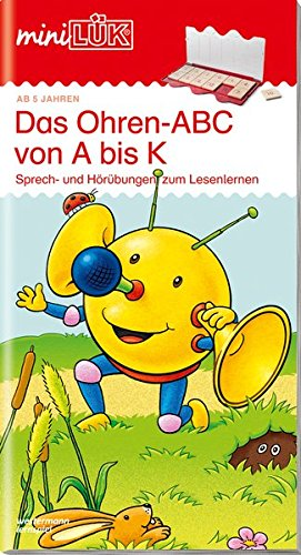 miniLÜK-Übungshefte: miniLÜK: Vorschule/1. Klasse - Deutsch: Das Ohren-ABC von A bis K: Ohren-ABC von A bis K: Sprech- und Hörübungen zum Lesenlernen ... bis 7 Jahren (miniLÜK-Übungshefte: Vorschule)
