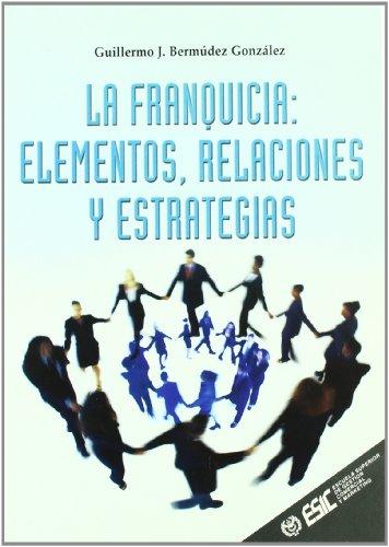 La franquicia.: elementos, relaciones y estrategias (Libros profesionales)