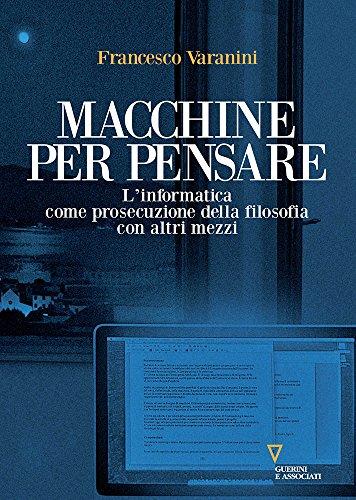 Macchine per pensare. L'informatica come prosecuzione della filosofia con altri mezzi. Trattato di informatica umanistica: 1