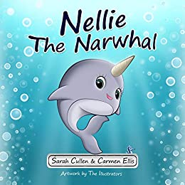 Nellie the Narwhal by [Sarah Cullen, Carmen Ellis, The Illustrators]