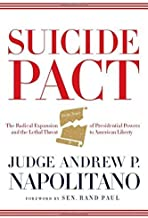 Suicide Pact: The Radical Expansion of Presidential Powers and the Lethal Threat to American Liberty by Andrew P. Napolitano (2014-11-25)