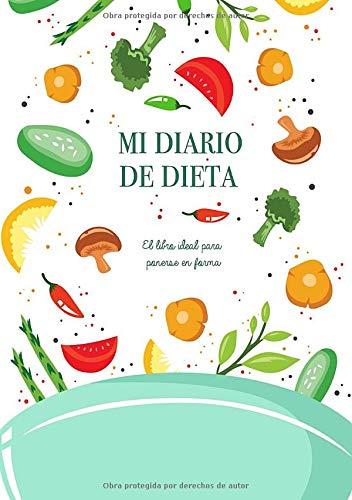 Mi Diario de Dieta: El libro ideal para ponerse en forma - Diario de Dieta Para Bajar de Peso y Adelgazar Rápido | Este diario te ayudará a motivarte y a mantener un ojo sobre tu progreso