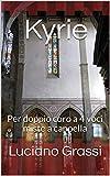Kyrie: Per doppio coro a 4 voci miste a cappella (Antologia corale) (Italian Edition)