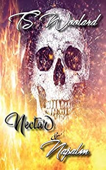 Nectar and Napalm: A Collection of Dark Poetry by [T.S. Woolard]