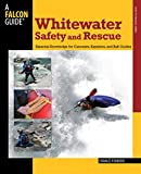 Whitewater Safety and Rescue: Essential Knowledge for Canoeists, Kayakers, and Raft Guides (Falcon Guides How to Paddle) - Franco Ferrero