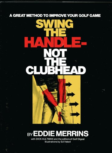 Swing the Handle- Not the Clubhead: A Great Method to Improve Your Golf Game