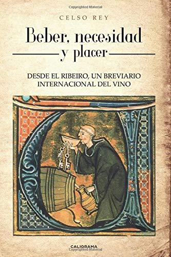 Beber, necesidad y placer: DESDE EL RIBEIRO, UN BREVIARIO INTERNACIONAL DEL VINO (Caligrama)