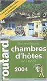 Guide du Routard : Nos meilleures chambres d'hôtes France 2004/2005
