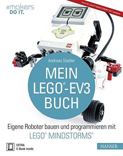 Mein LEGO®-EV3-Buch: Eigene Roboter bauen und programmieren mit LEGO® MINDSTORMS® (#makers DO IT)