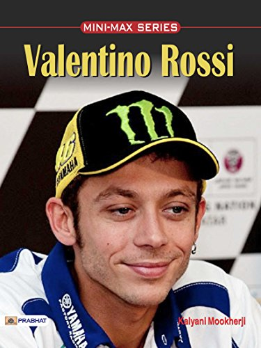 Valentino Rossi – Moto GP: An Italian Professional Motorcycle Road Racer and Multiple MotoGP World Champion (English Edition)