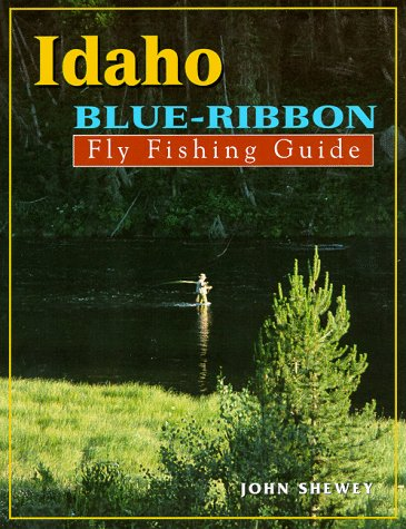 IDAHO BLUE-RIBBON FLY FISHING GUIDE (BLUE-RIBBON FLY By John Shewey *Excellent*