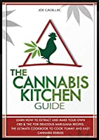 The Cannabis Kitchen Guide: Learn How to Extract and Make Your Own CBD and THC for Delicious Marijuana Recipes. the Ultimate Cookbook to Cook Yummy and Easy Cannabis Edibles