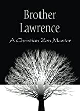 Brother Lawrence: A Christian Zen Master