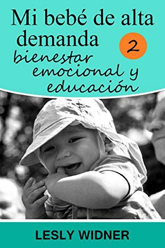Mi bebé de alta demanda 2: Bienestar emocional y educación