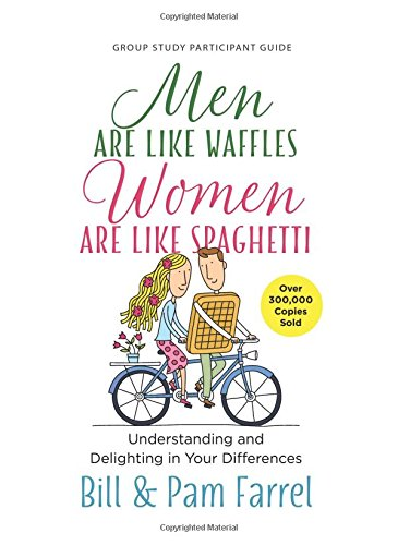Group Study Guide: Men Are Like Waffles, Women Are Like Spaghetti: Understanding and Delighting in your Differences