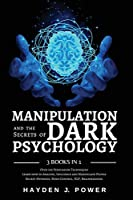 MANIPULATION and the Secrets of DARK PSYCHOLOGY: 3 books in 1 - Over 100 Persuasion Techniques. Learn how to Analyze, Influence and Manipulate People. Covert Hypnosis, Mind Control, NLP, Brainwashing