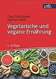 Vegetarische und vegane Ernährung - Claus Leitzmann