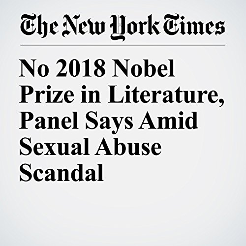 No 2018 Nobel Prize in Literature, Panel Says Amid Sexual Abuse Scandal audiobook cover art