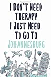 I Don t Need Therapy I Just Need To Go To Johannesburg: Johannesburg travel notebook, Johannesburg vacation journal notebook lined journal 6 x 9