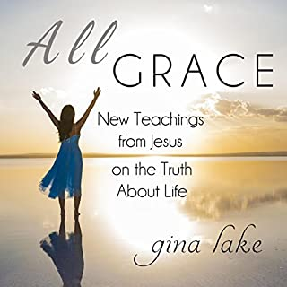 All Grace     New Teachings from Jesus on the Truth About Life              By:                                                                                                                                 Gina Lake                               Narrated by:                                                                                                                                 Fred Kennedy                      Length: 4 hrs and 45 mins     42 ratings     Overall 4.8