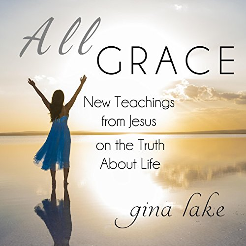 All Grace     New Teachings from Jesus on the Truth About Life              De :                                                                                                                                 Gina Lake                               Lu par :                                                                                                                                 Fred Kennedy                      Durée : 4 h et 45 min     Pas de notations     Global 0,0