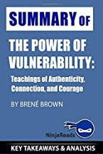 Summary of The Power of Vulnerability: Teachings of Authenticity, Connection, and Courage by Brené Brown: Key Takeaways & Analysis Included