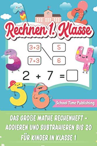Rechnen 1. Klasse: Das große Mathe Rechenheft - Addieren und Subtrahieren bis 20 für Kinder in Klasse 1