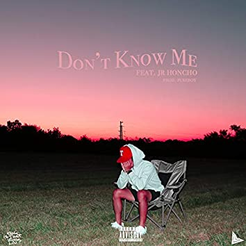 Don't Know Me (feat. JR Honcho)