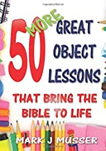 50 More Great Object Lessons That Bring the Bible to Life (50 Great Object Lessons)