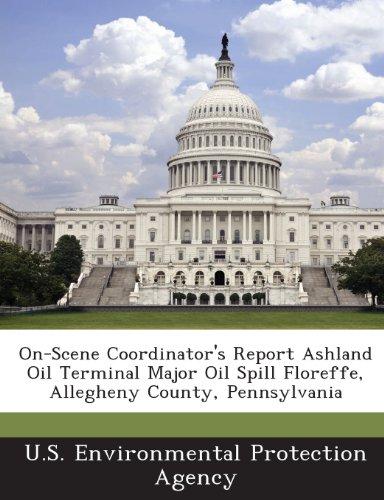 On-Scene Coordinator's Report Ashland Oil Terminal Major Oil Spill Floreffe, Allegheny County, Pennsylvania