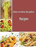 Mes recettes de pâtes maison: Cuisinez de délicieux plats Italiens | Grand format 155 pages | Avec fiches détaillées pour toutes vos recettes |