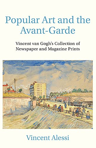 Compare Textbook Prices for Popular Art and the Avant-garde: Vincent van Gogh's Collection of Newspaper and Magazine Prints Art History Illustrated Edition ISBN 9781925495737 by Alessi, Vincent