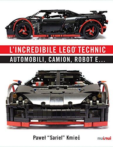 L incredibile Lego Technic. Automobili, camion, robot e...