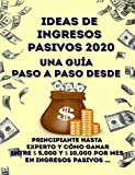 Ideas de ingresos pasivos 2020 Una guía paso a paso desde principiante hasta experto y cómo ganar entre $ 5,000 y $ 10,000 por mes en ingresos pasivos ...
