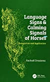 Language Signs and Calming Signals of Horses: Recognition and Application - Rachaël Draaisma
