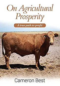 On Agricultural Prosperity: A true path to profit (The issues of today through the lens of the past Book 1) by [Cameron Best]