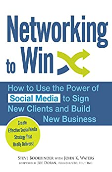 Networking to Win: How to Use the Power of Social Media to Sign New Clients and Build New Business by [Steve Bookbinder, John K Waters, Joe Doran]