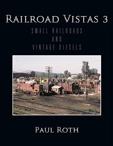 Railroad Vistas 3: Small Railroads and Vintage Diesels (English Edition)