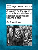 A treatise on the law of contracts and rights and liabilities ex contractu. Volume 1 of 2