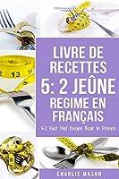Livre De Recettes 5: 2 Jeûne Regime En Français/ 5: 2 Fast Diet Recipe Book In French