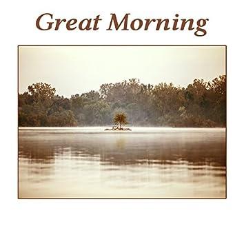 Great Morning – Warm, Calm, Sweet, Enjoyable