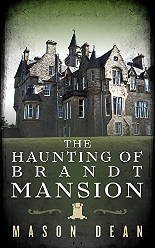 The Haunting of Brandt Mansion: A Riveting Haunted House Mystery