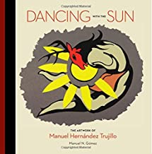 Dancing with the Sun: The Artwork of Manuel Hernandez Trujillo